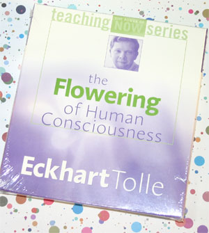 the flowering of human conciousness eckhart tolles