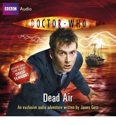 """Doctor Who"": Dead Air: (10th Doctor, Audio Original) by James Goss AudioBook CD"