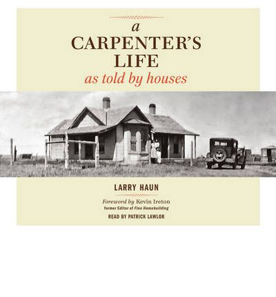 A Carpenter's Life as Told by Houses by Larry Haun Audio Book CD