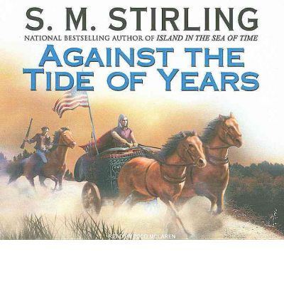 Against the Tide of Years by S. M. Stirling AudioBook CD
