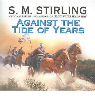 Against the Tide of Years by S. M. Stirling Audio Book CD