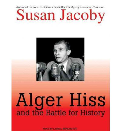 Alger Hiss and the Battle for History by Susan Jacoby AudioBook CD