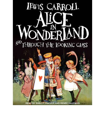 Alice in Wonderland and Through the Looking Glass by Lewis Carroll Audio Book CD