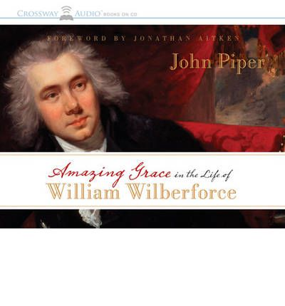 Amazing Grace in the Life of William Wilberforce by John Piper Audio Book CD