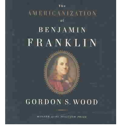 Americanization of Benjamin Franklin by Gordon S Wood AudioBook CD