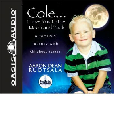 Cole... I Love You to the Moon and Back by Aaron Dean Ruotsala Audio Book CD