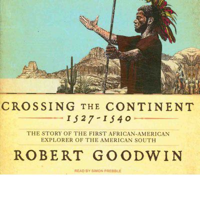 Crossing the Continent 1527-1540 by Robert Goodwin Audio Book CD