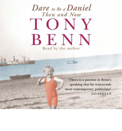 Dare to be a Daniel by Tony Benn Audio Book CD