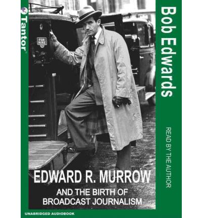 Edward R. Murrow and the Birth of Broadcast Journalism by Bob Edwards Audio Book CD