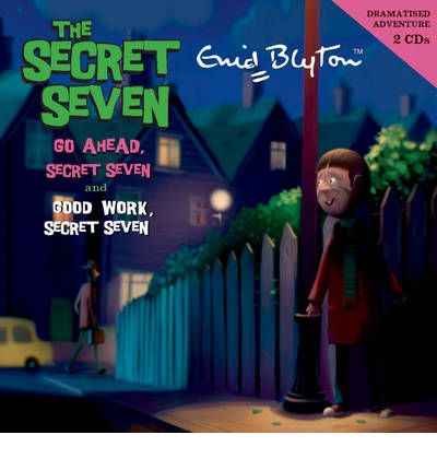 Go Ahead, Secret Seven: AND Good Work, Secret Seven No. 3 by Enid Blyton AudioBook CD