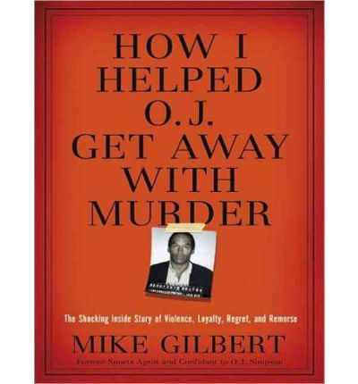 How I Helped O. J. Get Away with Murder by Mike Gilbert Audio Book CD