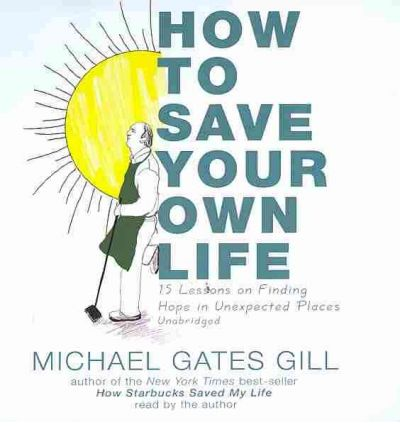 How to Save Your Own Life by Michael Gates Gill Audio Book CD