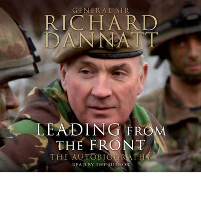 Leading from the Front by General Sir Richard Dannatt Audio Book CD