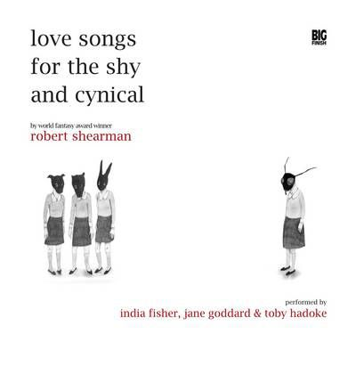Love Songs for the Shy and Cynical by Robert Shearman Audio Book CD