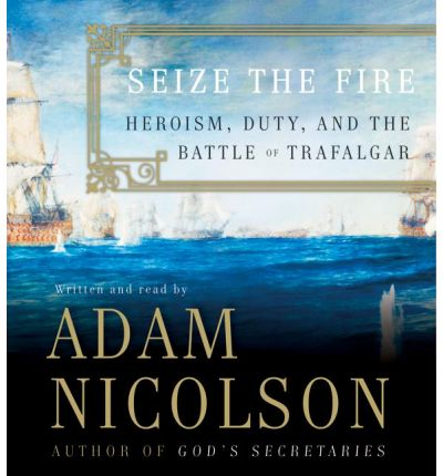 Seize the Fire by Adam Nicolson Audio Book CD