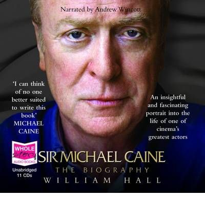 Sir Michael Caine: The Biography by William Hall Audio Book CD