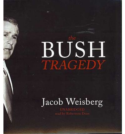 The Bush Tragedy by Jacob Weisberg Audio Book CD