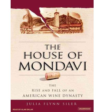 The House of Mondavi by Julia Flynn Siler Audio Book CD
