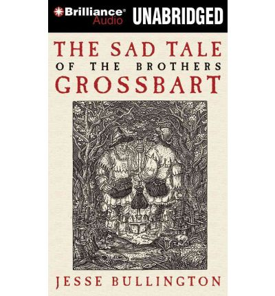 The Sad Tale of the Brothers Grossbart by Jesse Bullington Audio Book CD