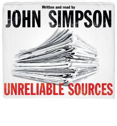 Unreliable Sources by John Simpson Audio Book CD