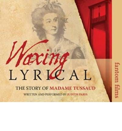 Waxing Lyrical: The Story of Madame Tussards by Judith Paris Audio Book CD