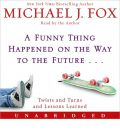 A Funny Thing Happened on the Way to the Future by Michael J Fox AudioBook CD
