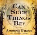 Can Such Things Be? by Ambrose Bierce AudioBook CD