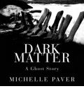 Dark Matter by Michelle Paver Audio Book CD