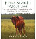 Horses Never Lie about Love by Jana Harris Audio Book CD