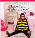 I Know I Am, But What Are You? by Samantha Bee Audio Book CD