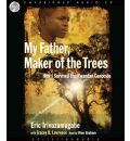 My Father, Maker of the Trees by Eric Irivuzumugabe Audio Book CD
