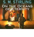 On the Oceans of Eternity by S. M. Stirling Audio Book CD