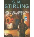 On the Oceans of Eternity by S. M. Stirling Audio Book Mp3-CD