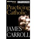 Practicing Catholic by James Carroll Audio Book Mp3-CD